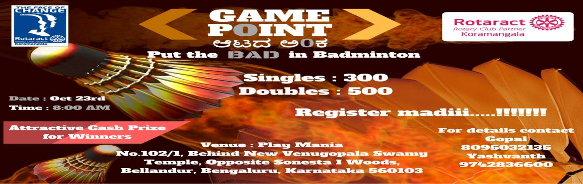 Book Online Tickets for Game Point ( Aatada Ankha), Bengaluru. ROTARACT CLUB OF KORMANAGALAHere we announce our next eventGame Point (Aatada Ankha) - A Badminton tournament   It\'s a fund raiser event , the funds raised from the event will be utilised for setting up library/computer lab at a government