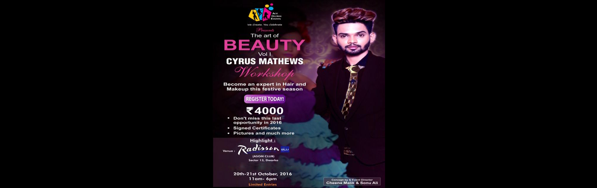 Book Online Tickets for The Art of Beauty - Vol I, NewDelhi. Ace Global Events  Presents The Art of Beauty - Vol I (Explore the Beautiful You) with Cyruss Mathew Cyruss Mathew back on Huge Demand for the very last time in 2016. This time Exclusively for a 2 day workshop on Hair and MakeUp. Venue : Radisso
