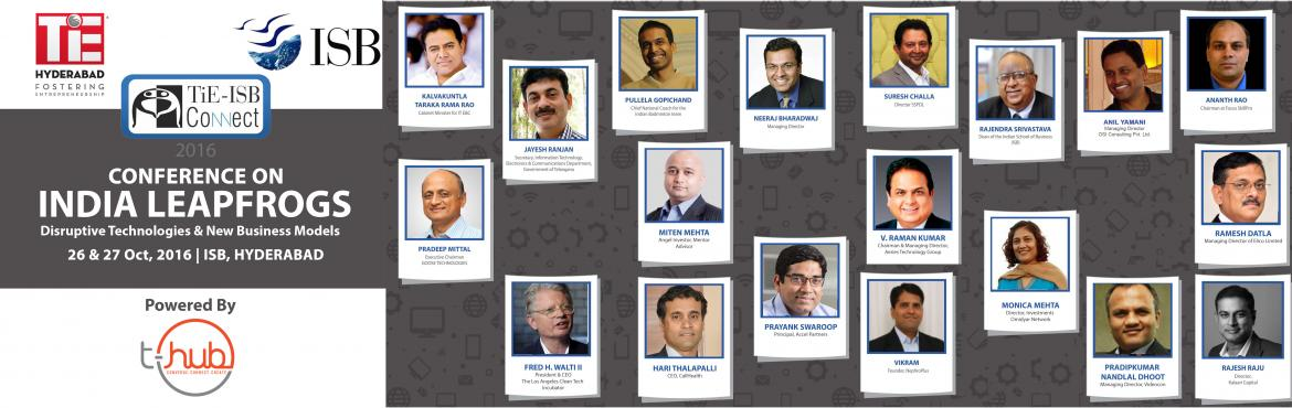"""Book Online Tickets for TIE - ISB Connect 2016, Hyderabad. The theme for this year is """"India Leapfrogs – Disruptive Technologies & New Business Models"""" With the current buoyant growth rate and favorable investment climate, India has an opportunity to leapfrog to achieve explosive growth"""