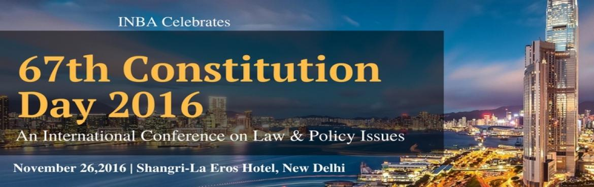 Book Online Tickets for INBA celebrates 67th Constitution Day 20, NewDelhi.  To coincide with the Indian Constitution Day celebrations, INBA is hosting its Annual International Conference titled \