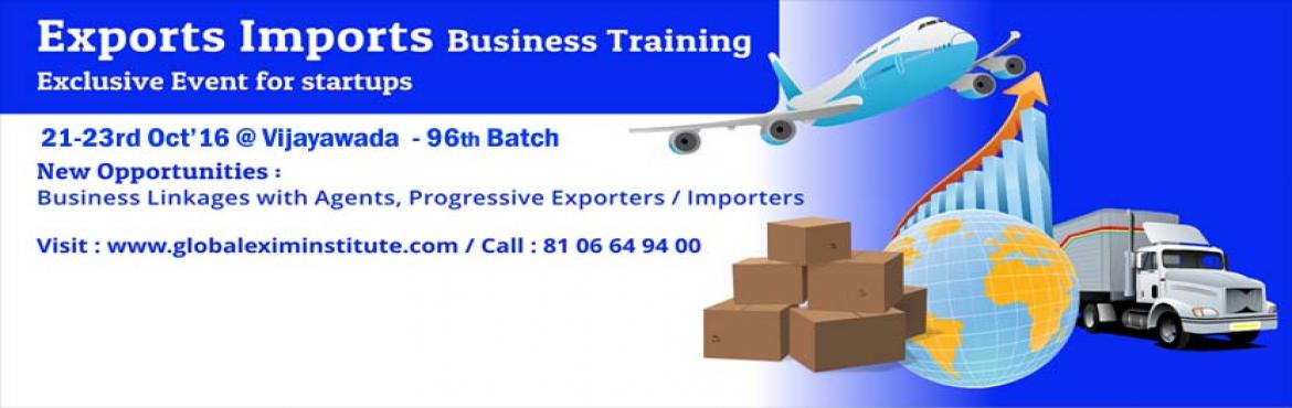 EXPORT-IMPORT Business Training  from 21st to 23 Oct 2016 @ Vijayawada (96th Batch)