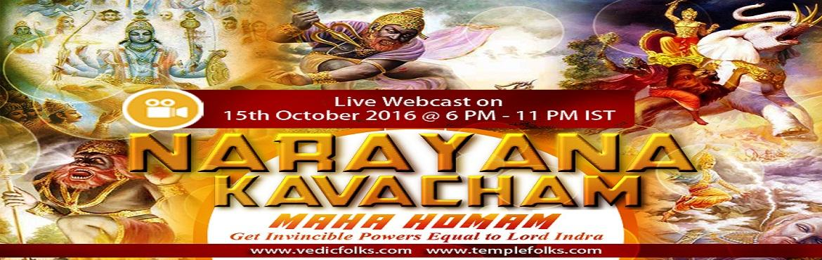 Book Online Tickets for Narayana kavacha maha homa, Chennai. Narayana Kavacham HomamLive Webcast On Oct 15 2016 From 6 Pm to 11 Pm ISTPurattasi Month Signature Ritual from Vedicfolks Narayana Kavacham Homam will be performed by Vedicfolks on this Auspicious Purattasi Month Last Saturday.This is very speci