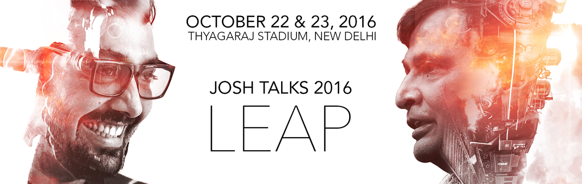 Book Online Tickets for Josh Talks 2016 : LEAP, NewDelhi. Join us for the Josh Talks 2016 conference where we will discuss remarkable ideas and hear stories of people who are changing the world. From technology to science, conservation, politics, sports and the arts, over 2 days we will showcase 24 thought