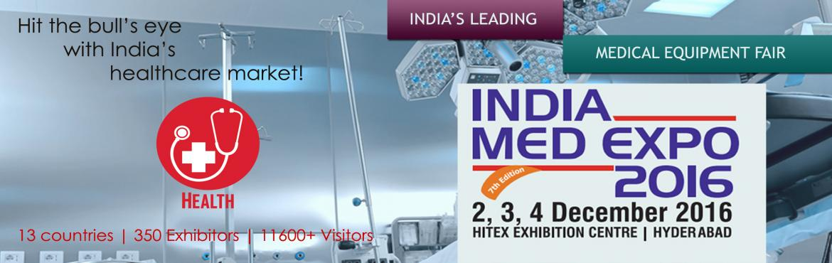 "Book Online Tickets for 7th India Med Expo 2016, Hyderabad. ""7th India Med Expo""a specialized show in the sector of Medical, Surgical, Medical Devices, Medical Disposable, Hospital Furniture & Equipment, Diagnostics and other healthcare devices. Which is going to be held on 2nd to 4th Dec"