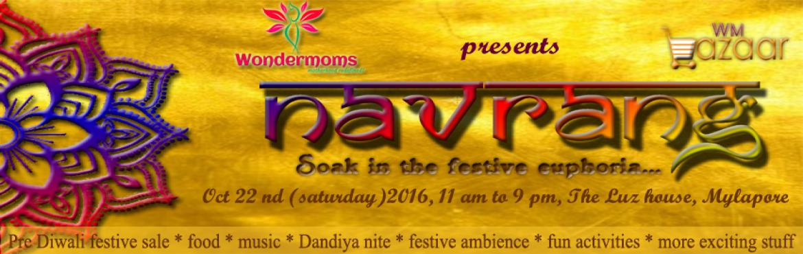 Book Online Tickets for NAVRANG - Festive MELA, Chennai. Greetings from WONDERMOMS! Its That time of the year! lights and colours all the way!! #wondermoms is back with a bang with yet another classy initiative! We are taking the #wmbazaar our mompreneur\'s exclusive virtual platform, all live and real for