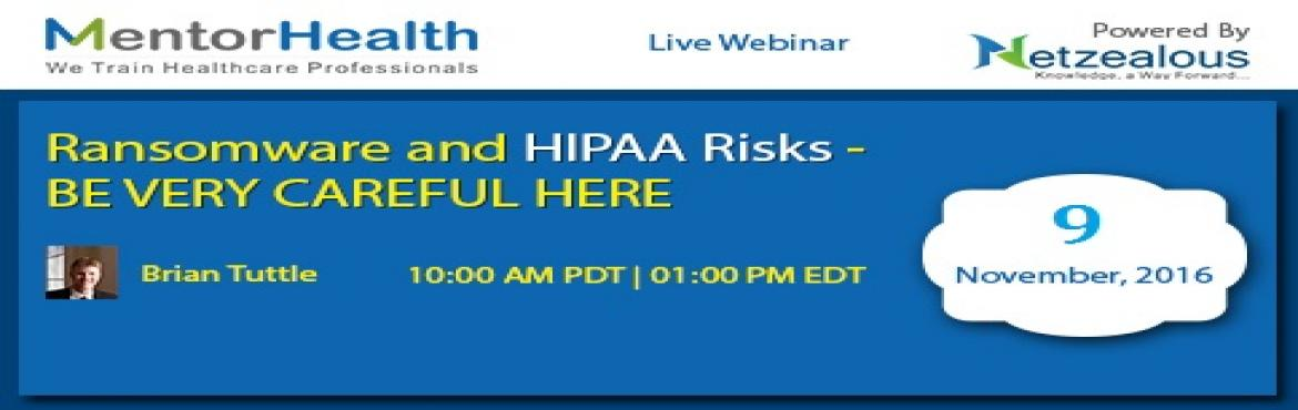 Ransomware and HIPAA Risks - BE VERY CAREFUL HERE 2016 by MentorHealth