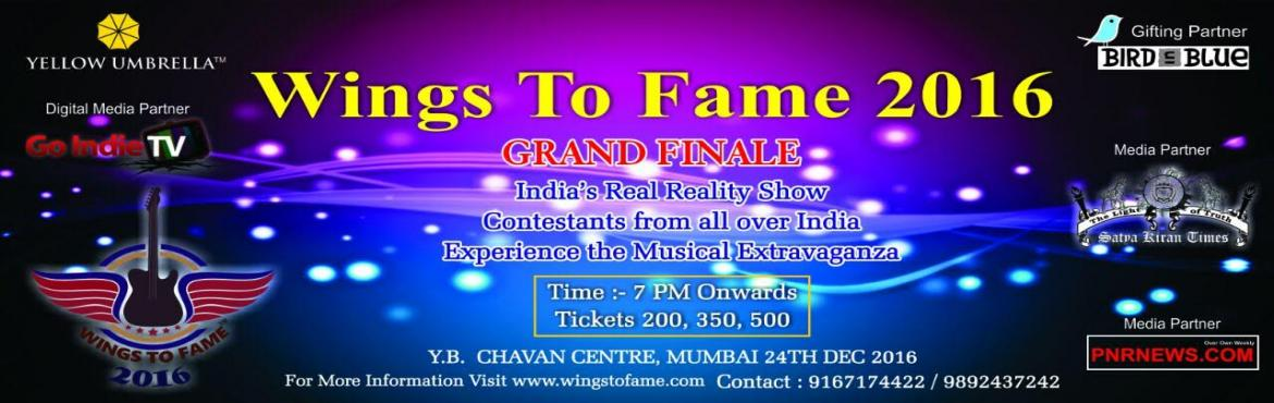 Book Online Tickets for Wings to Fame - Grand Finale , Mumbai. This is Grand Finale of Wings to Fame where allContestants reaching Finals Perform at Wings to Fame 2016 to Win, Music And Dance Extravagenza .Get ready to See Specatcular Performance of 2016 where best of best only perfrom in Singing and