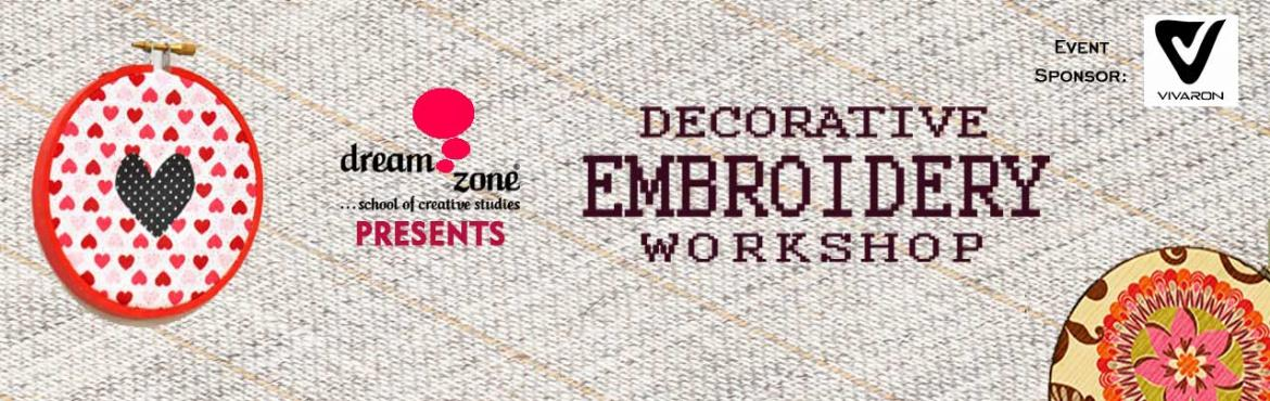 Book Online Tickets for Decorative Embroidery Workshop, Kolkata. Dreamzone School of Creative Studies brings to you an opportunity to experience the world of Embroidery and Decorative Stitching. A spirited one-day extravaganza packed with everything you need to know to embroider like a pro and transform any plain