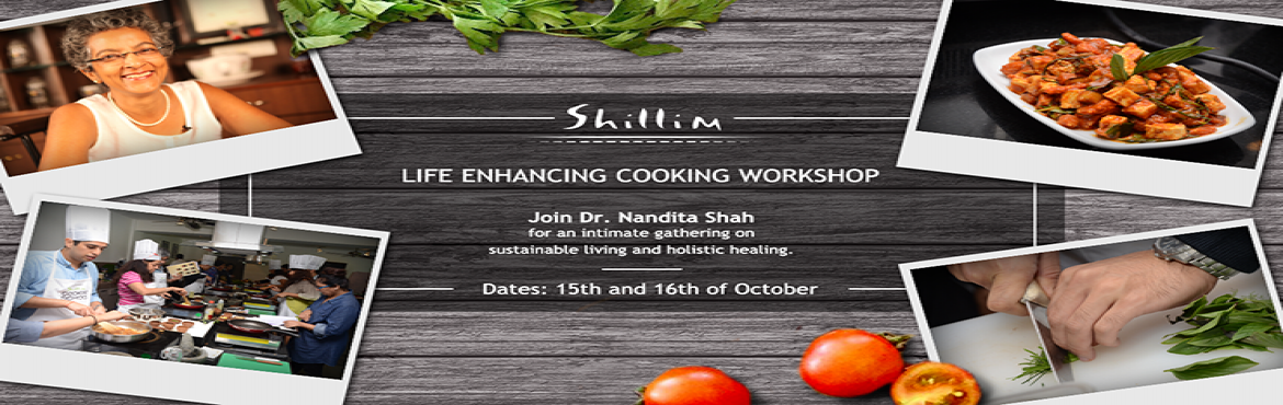 Book Online Tickets for Life Enhancing Cooking Workshop at Hilto, Shilimb.     The Shillim Institute brings to you a Life Enhancing Cooking Workshop by Dr. Nandita Shah and her team of professionals from SHARAN India; an organisation with the goal of spreading awareness about holistic health and an ecologically sustainable