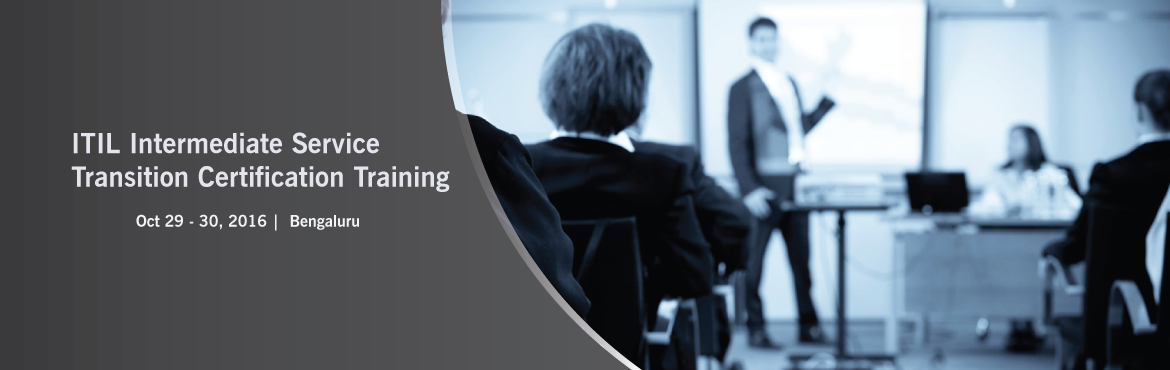 Book Online Tickets for ITIL Intermediate Service Transition Cer, Bengaluru. iCert Global is conducting an ITIL® Intermediate – Service Transition  certification training course in Bangalore on October 29 and 30 , 2016.  Enroll for this full-time comprehensive ITIL Service Transition classroom training cou