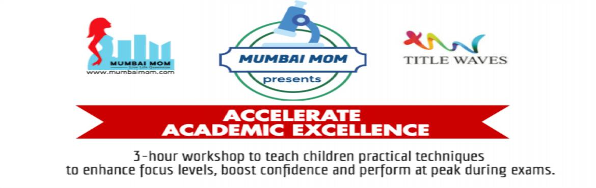 Book Online Tickets for Accelerate Academic Excellence, Mumbai.            Have you ever wondered what makes someone a genius in a particular field?       How is it that different children perform differently,