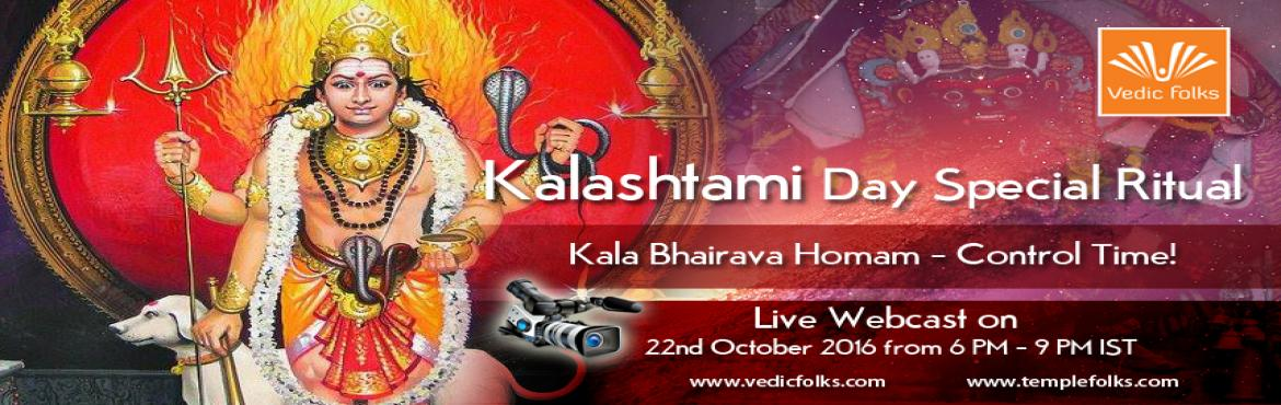 Book Online Tickets for Kalashtami Day Special - Kala Bhairva Ho, Chennai. Kalashtami Day Special Ritual Kala Bhairava Homam - Control Time!Scheduled on 22nd October 2016 at 6.00 PM ISTIn this special Day of Kalashtami, VEDICFOLKS going to perform Kala Bhairava Homam. We Invite you all to contribute and participate in this