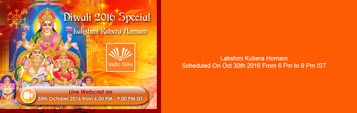 Book Online Tickets for Diwali Special Pujas and Lakshmi Kubera , Chennai. Lakshmi Kubera HomamScheduled On Oct 30th 2016 From 6 Pm to 9 Pm ISTLakshmi and Kubera both are wealth gods who help to live a wealthy life by reducing financial problems. It is believed that performing Lakshmi Kubera Homam will lead to major benefit