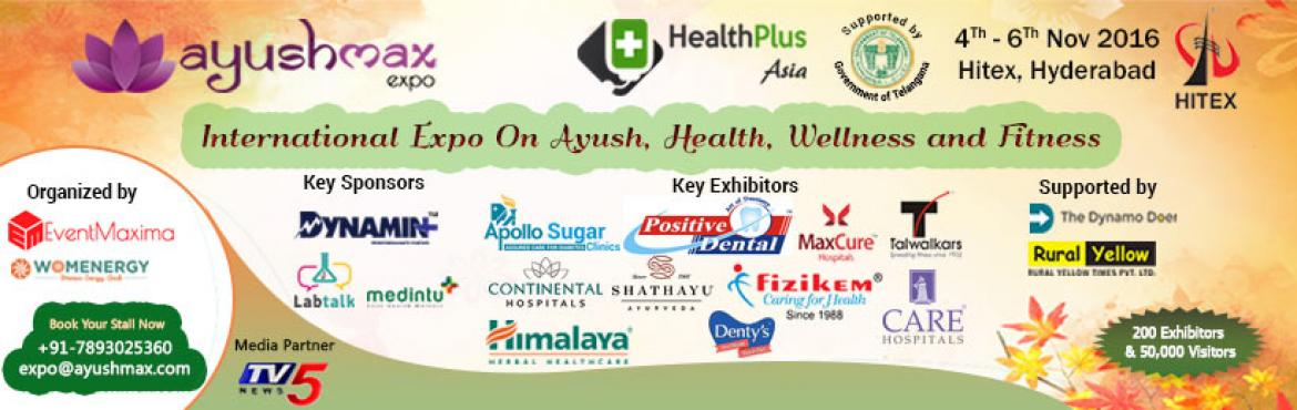 AyushMax Expo 2016 from Nov 4th - 6th at Hitex Hyderabad International Expo on AYUSH