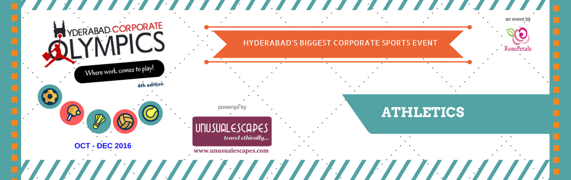 Book Online Tickets for 6th Hyderabad Corporate Olympics - Athle, Hyderabad. Rules and Regulations: Events:Running 100m, 200m, 400m, 800m, 1500m, 4x100m Relay, Javelin, Shotput, Discus Throw & Long Jump (Men & Women)