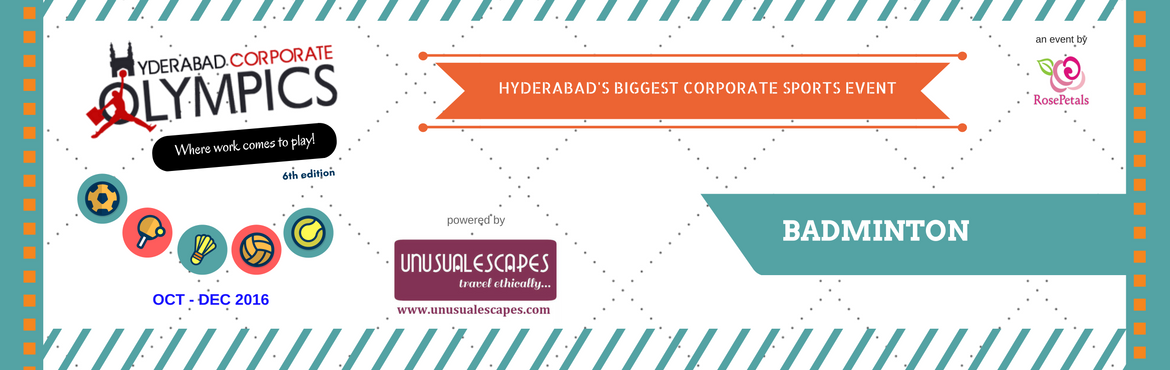 Book Online Tickets for 6th Hyderabad Corporate Olympics - Badmi, Hyderabad. Events, Rules and Regulations:  Singles – Men's, Men's >35 years, Women's  Doubles – Men's, Men's >35 years , Women's, Mixed    Regulations:   Knockout Format,    15/21 po