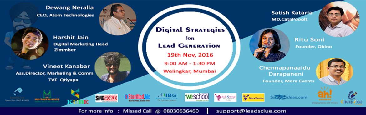 Book Online Tickets for Digital Strategies for Lead Generation, Mumbai. Date : Sat , 19th Nov. 2016 , 9:00 am to 1;30 pm | Venue : Welingkar Institute of Management Development & Research, Matunga, MUMBAI, India    The event is  focus on effective techniques of digital marketing to generate leads Digital Experts