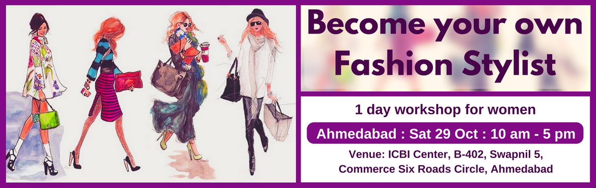 Book Online Tickets for Become Your Own Fashion Stylist (Ahmedab, Ahmedabad. Enrol for this unique 1 day workshop for women. Topics Covered: (1) Guided self Evaluation and Recommendations  Body shape evaluation and recommendations Face shape evaluation and recommendations Personal color evaluation and recommendations