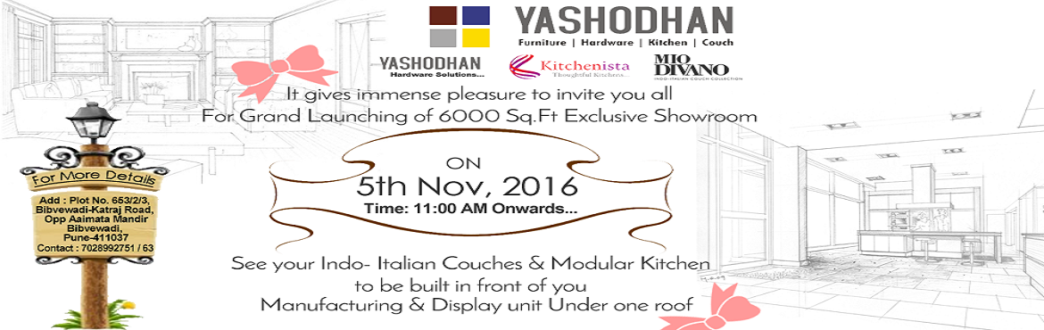 Book Online Tickets for Yashodhan Group - 6000 Sq.ft exclusive s, Pune. Join us for Grand launch of 6000 Sq.ft exclusive showroom having modular kitchen, desginer sofas and home hardware solutions all one place by Yashodhan Group of companies on 5th November 2016, 11:00 AM onwards. For more details contact 7028992751/63