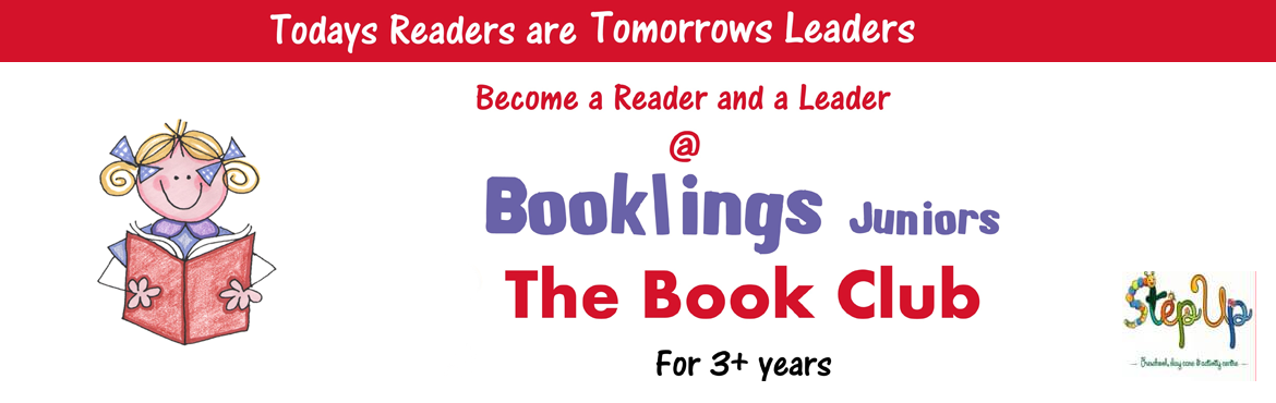 Book Online Tickets for Booklings @ StepUp, 25th Nov, Bengaluru. Every Friday : 5 to 6 pm Cost: Rs. 1000 per month Age Group: 3 to 6 years   Booklings Juniors is a book club for children who are in the early stage readers. This book club will expose them to different kinds of books appropriate for their