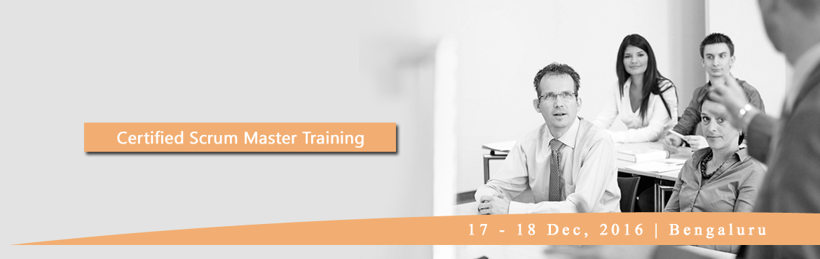 Certified Scrum Master Training in Bangalore on 17-18 December, 2016