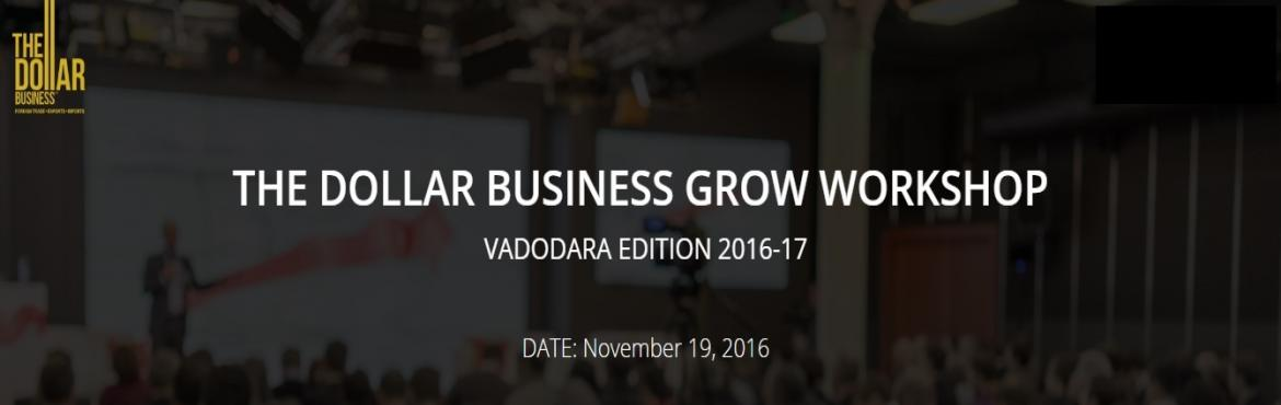 Book Online Tickets for The Dollar Business Grow Workshop Vadoda, Vadodara. GROW Workshop is being held in #Vadodara on November 19th, 2016 which will guide and equip you in undertaking #export-import activities, and giving you an adequate tour of exim procedures, documentation, available incentives, challenge