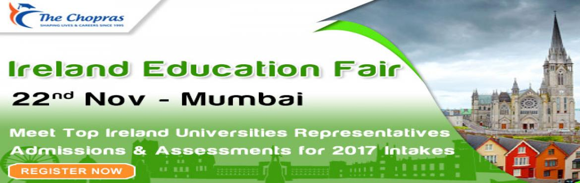 Book Online Tickets for The Chopras Ireland Education Fair in Mu, Mumbai.  Get Set Go for Intakes for February 2017. The Chopras is organizing Ireland Education Fair in various cities to aid all Ireland aspirants or around and gather information about:    Pre-departure information   On the spot admission decisi