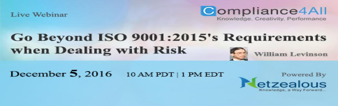 Book Online Tickets for Go Beyond ISO 9001 2015s Requirements we, Fremont. Overview: ISO 9001:2015 requires \