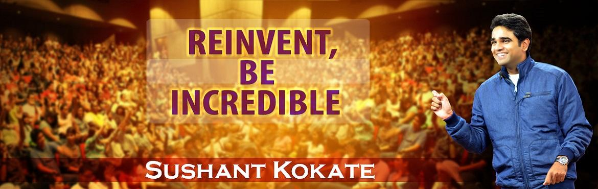 Book Online Tickets for REINVENT, BE INCREDIBLE, Pune. REINVENT, BE INCREDIBLE Not impressed with your Life ? Fed up of all the negative bullshit around ? Feel like being a victim of other\'s expectations ? Well, then take a deep breath and scream \