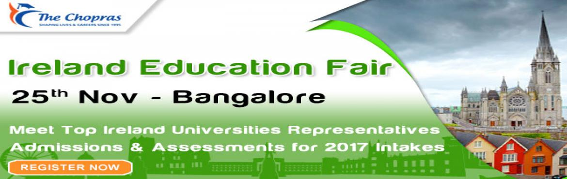 Book Online Tickets for The Chopras Ireland Education Fair 2016 , Bengaluru. Get Set Go for Intakes for February 2017. The Chopras is organizing Ireland Education Fair in various cities to aid all Ireland aspirants or around and gather information about:     Pre-departure information   On the spot admission decisions   A