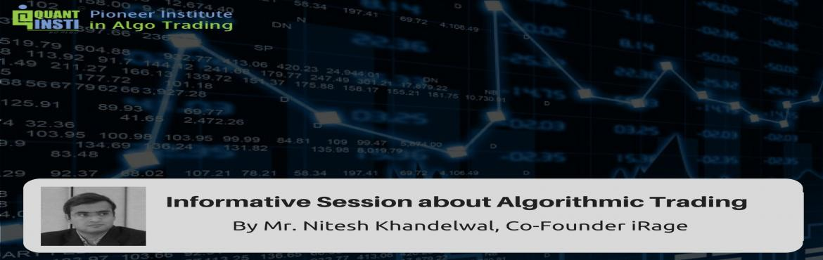 Book Online Tickets for Informative Session about Algorithmic Tr, Mumbai. Attend free Info Session on Algorithmic Trading Mr. Nitesh Khandelwal, Co-Founder iRage, on Thursday, November 3, 2016, 06:30 PM IST | 09:00 PM SGT | 01:00 PM GMT. The session is perfect for pros and beginners in the world of Algorithmic trading. Reg