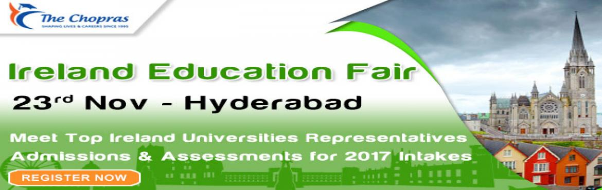 Book Online Tickets for The Chopras Ireland Education Fair 2016 , Hyderabad. All the Ireland education aspirants ATTENTION!!! The Chopras is back with an exciting Ireland education fair of 2016 in Hyderabad Office, are you coming? The endless opportunities awaits each student who wishes to study in Ireland for 2017 Intakes. H