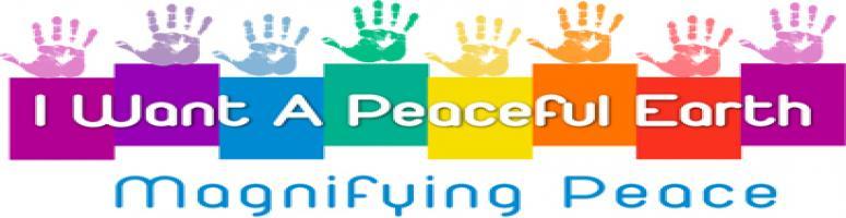 I Want a Peaceful Earth ... Magnifying Peace