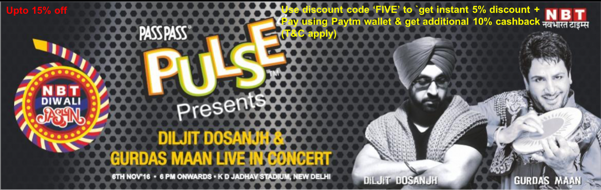 Book Online Tickets for NBT Jashn Diljit Dosanjh and Gurdas Maan, NewDelhi. Use discount code \'FIVE\' to get 5% instant discount across all ticket categories. No limitations.   In addition to the above discount, pay using Paytm wallet and get 10% additional cash back (maximum cash back Rs.200 applicable
