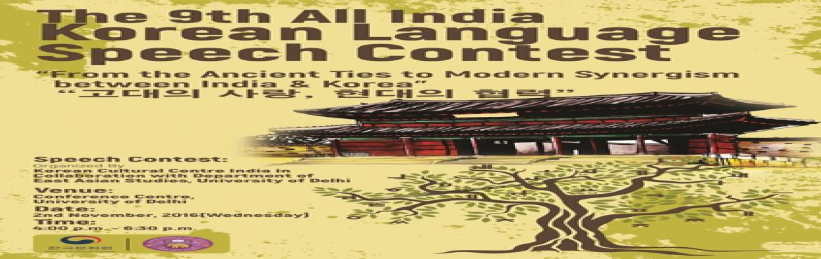 "Book Online Tickets for The 9th All India Korean Language Speech, NewDelhi. Korean Cultural Centre India in collaboration with Department of East Asian Studies, University of Delhi is organizing ""The 9th All India Korean Language Speech Contest ""on 2nd of November 2016 at Conference Centre, University of Delhi. T"