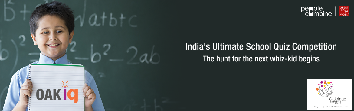 Book Online Tickets for OAK IQ - Indias Ultimate School Quiz (Hy, Hyderabad. OAK IQ – India's ultimate school quiz! OAKIQ is an annual quiz conducted by Oakridge International School, Einstein Campus, Bachupally, Hyderabad. It is an exclusive quiz for school students, being conducted in multiple cities, multiple c