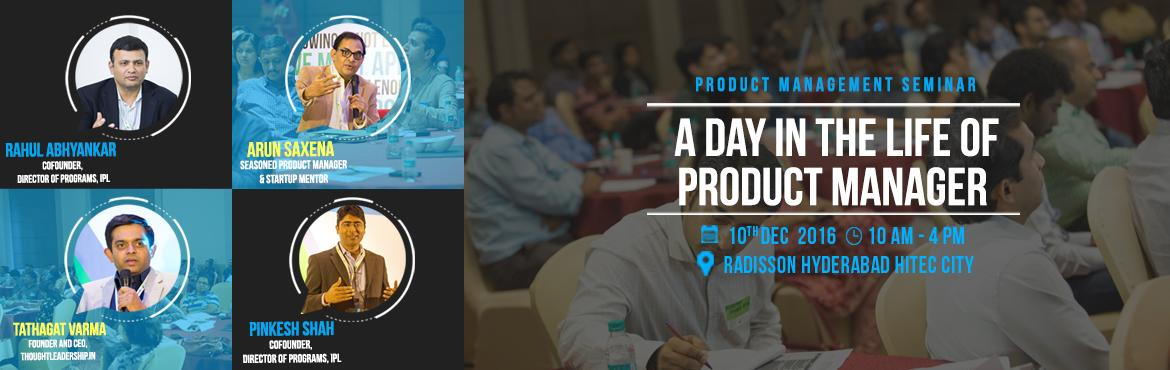 Book Online Tickets for Product Management Seminar - Hyderabad, Hyderabad. About The Event A day-long program, aimed at mid-career professionals in the service and product sectors who wish to get a glimpse into the product management function and learn about the opportunities and skills required for this career track. &nbsp