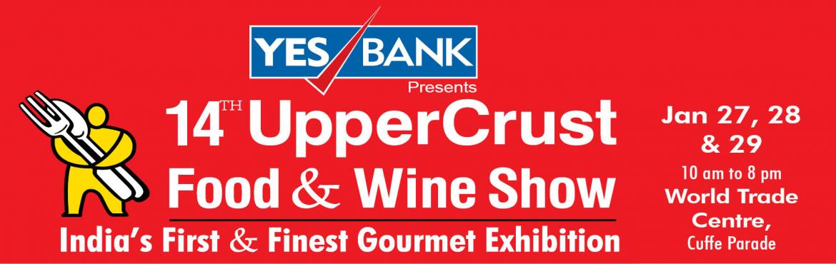 Book Online Tickets for UpperCrust Food And Wine Show , Mumbai. If food is your passion and you love to cook and entertain then all roads lead to World Trade Centre, Cuffe Parade on the weekend of – Jan 27th, 28th, 29th - where the very happening 14th UpperCrust Food & Wine Show takes place. A veri