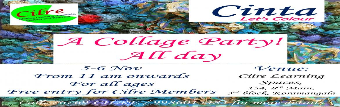 Book Online Tickets for Collage Party-5th and 6th Nov, Bengaluru. Collage Party: Collage is a interesting art form that children get very limited exposure to. At this Party children will create a variety of collages at various levels of complexity with a mixture of available materials.