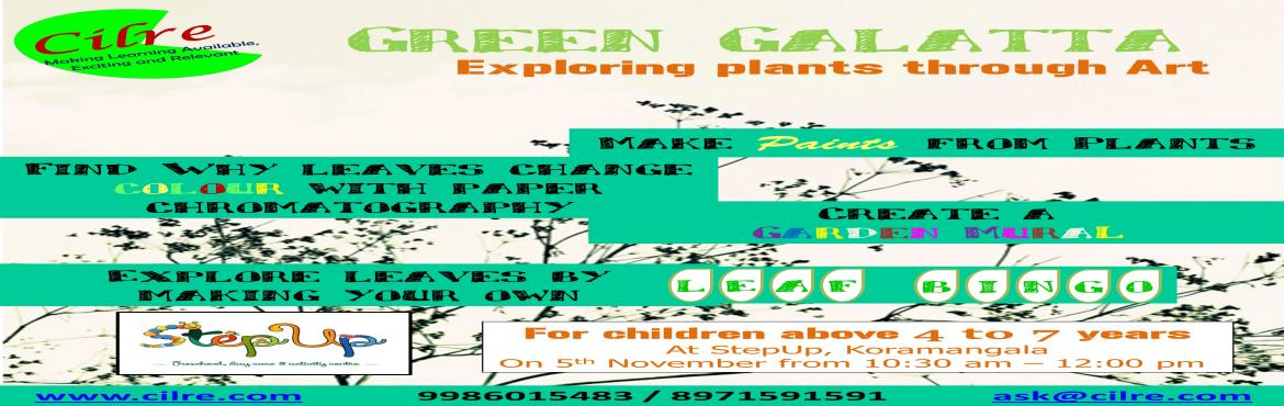 Book Online Tickets for Green Galatta - Plants Workshop-5th Nov, Bengaluru. Green Galatta  Green Galatta is a workshop that lets children explore the world of   plants through art. Children will make natural dyes from plants,   observe and appreciate the variety in leaves by making a bingo game