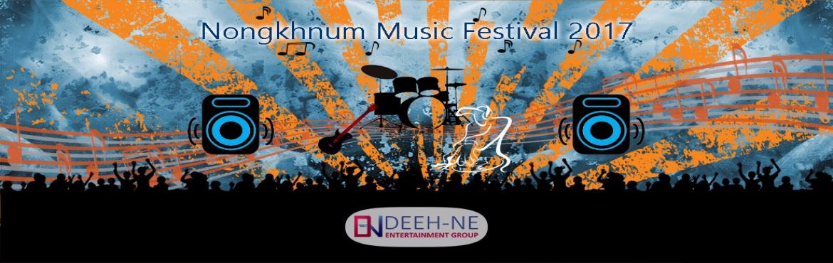 Book Online Tickets for NONGKHNUM MUSIC FESTIVAL 2017, Nongstoin. Nongkhnum Music Festival 2017 will be the first privately owned and run by Deeh-Ne Entertainment Group. Designed to be FUN with all day activities and the sound of Live Bands performing on the first day and Electro Dance Music on the second day. Camp