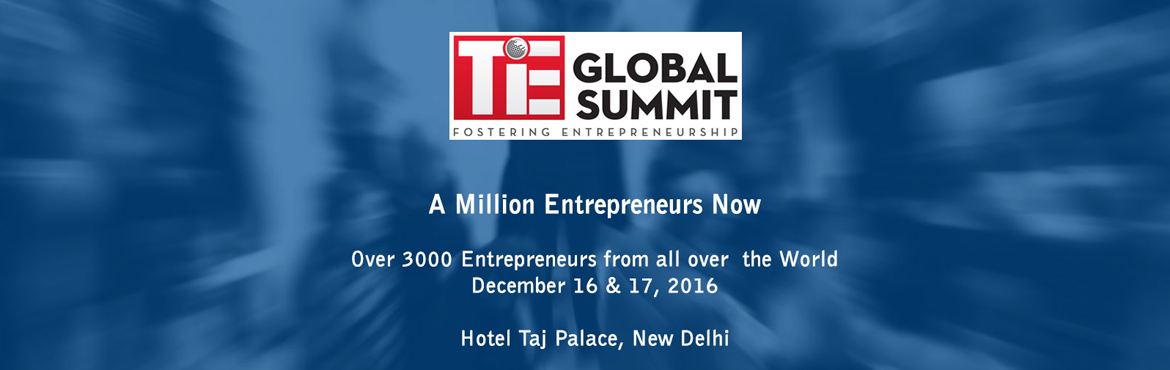 Book Online Tickets for TiE Global Summit 2016, NewDelhi.         TiE Global Summit is the first-ever global conference of the original entrepreneurial organization that was seeded in Silicon Valley in 1992. TiE has hosted scores of entrepreneurship conferences via its 62 chapter across the globe.