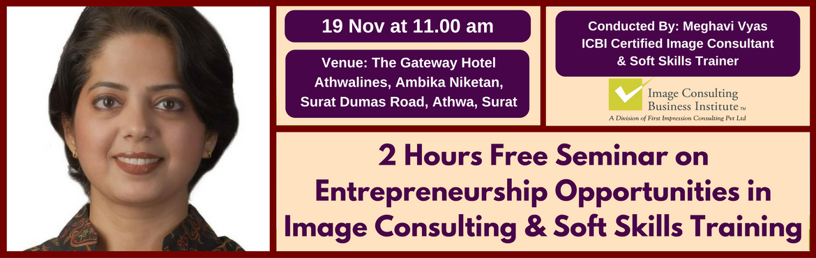 Book Online Tickets for Entrepreneurship Opportunities in Image , Surat. A must attend ICBI Seminar for those aspiring to be entrepreneurs in Image Consulting & Soft Skills Training. Who should attend?  Women on sabbatical, looking for self-employment opportunities Housewives, looking for self-employment opportun
