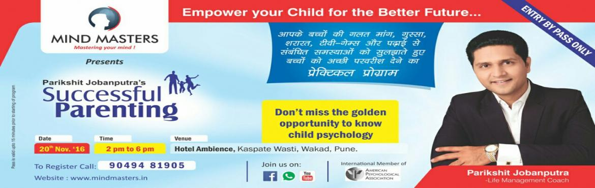 Book Online Tickets for Successful Parenting Workshop , Pune. Its a Parrenting Workshop @ Hotel Ambience in Wakad on 20th Nov - 2 pm to 6pm followed by high tea  it will help to develop your child psycally , socially , mentally & Spritually