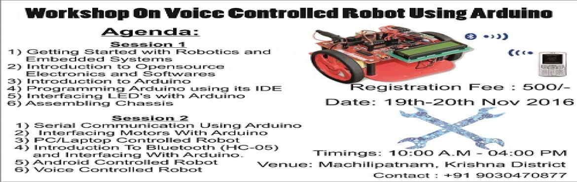 Book Online Tickets for Workshop On Voice Controlled Robot Using, Machilipat.   Session 11) Getting Started with Robotics and  Embedded Systems2) Introduction to Opensource Electronics and Softwares3) Introduction to Arduino4) Programming Arduino using its IDE5) Interfacing LED\'s with Arduino6) Assembling Chassis
