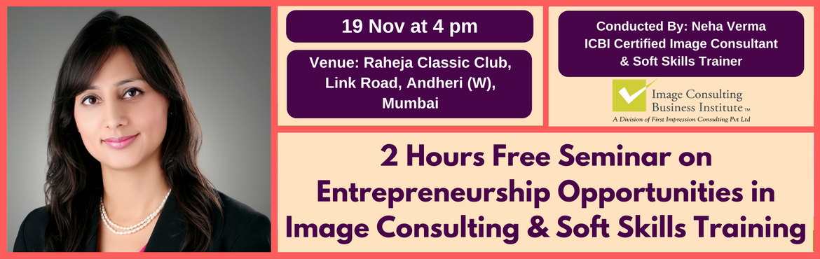Book Online Tickets for Entrepreneurship Opportunities in Image , Mumbai. A must attend ICBI Seminar for those aspiring to be entrepreneurs in Image Consulting & Soft Skills Training. Who should attend?  Women on sabbatical, looking for self-employment opportunities Housewives, looking for self-employment opportun