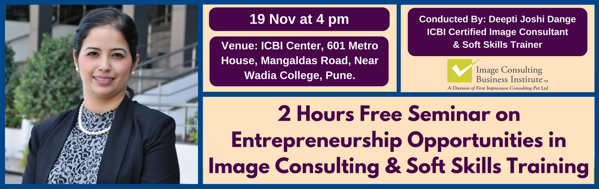 Book Online Tickets for Entrepreneurship Opportunities in Image , Pune. A must attend ICBI Seminar for those aspiring to be entrepreneurs in Image Consulting & Soft Skills Training. Who should attend?  Women on sabbatical, looking for self-employment opportunities Housewives, looking for self-employment opportun
