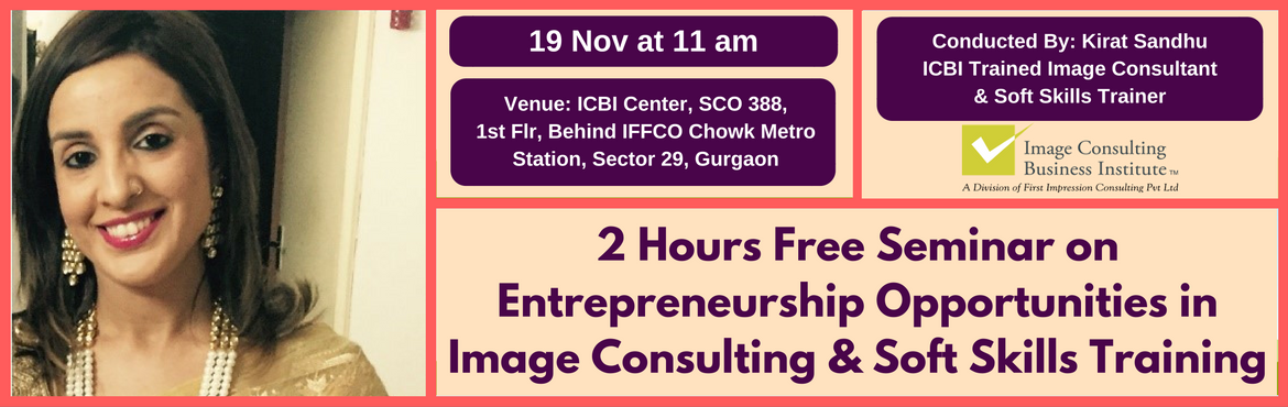 Book Online Tickets for Entrepreneurship Opportunities in Image , Gurugram. A must attend ICBI Seminar for thoseaspiring to be entrepreneurs in Image Consulting & Soft Skills Training. Who should attend?  Women on sabbatical, looking for self-employment opportunities Housewives, looking for self-employment opportun