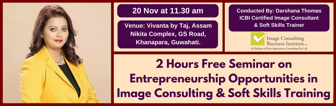 Book Online Tickets for Entrepreneurship Opportunities in Image , Guwahati. A must attend ICBI Seminar for thoseaspiring to be entrepreneurs in Image Consulting & Soft Skills Training. Who should attend?  Women on sabbatical, looking for self-employment opportunities Housewives, looking for self-employment opportun