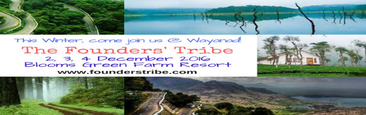 Book Online Tickets for The Founders Tribe:  A unique blend of w, wayanad. The Founders Tribe is an exciting event spread over the days 2,3,4  of December 2016 which aims to provide an exemplary platform for delegates to step to the fore , connect , excel and grow. A great opportunity to connect, collaborate,associate,